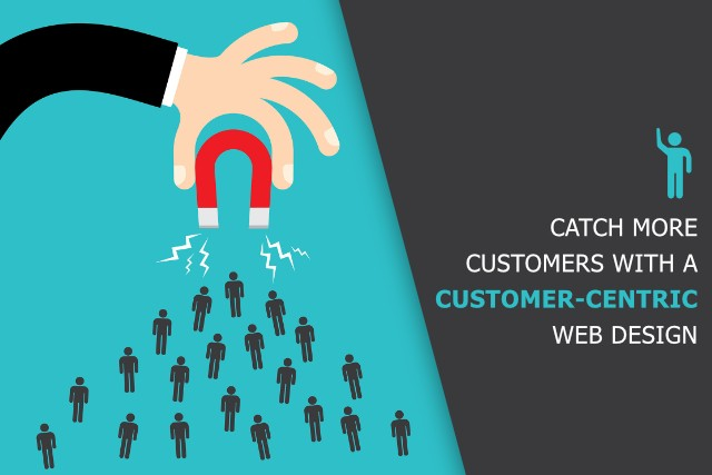 Catch More Customers with a Customer-centric Web Design