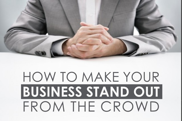 How To Make Your Business Stand Out from the Crowd